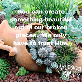 God can create something beautiful out of all your broken places.